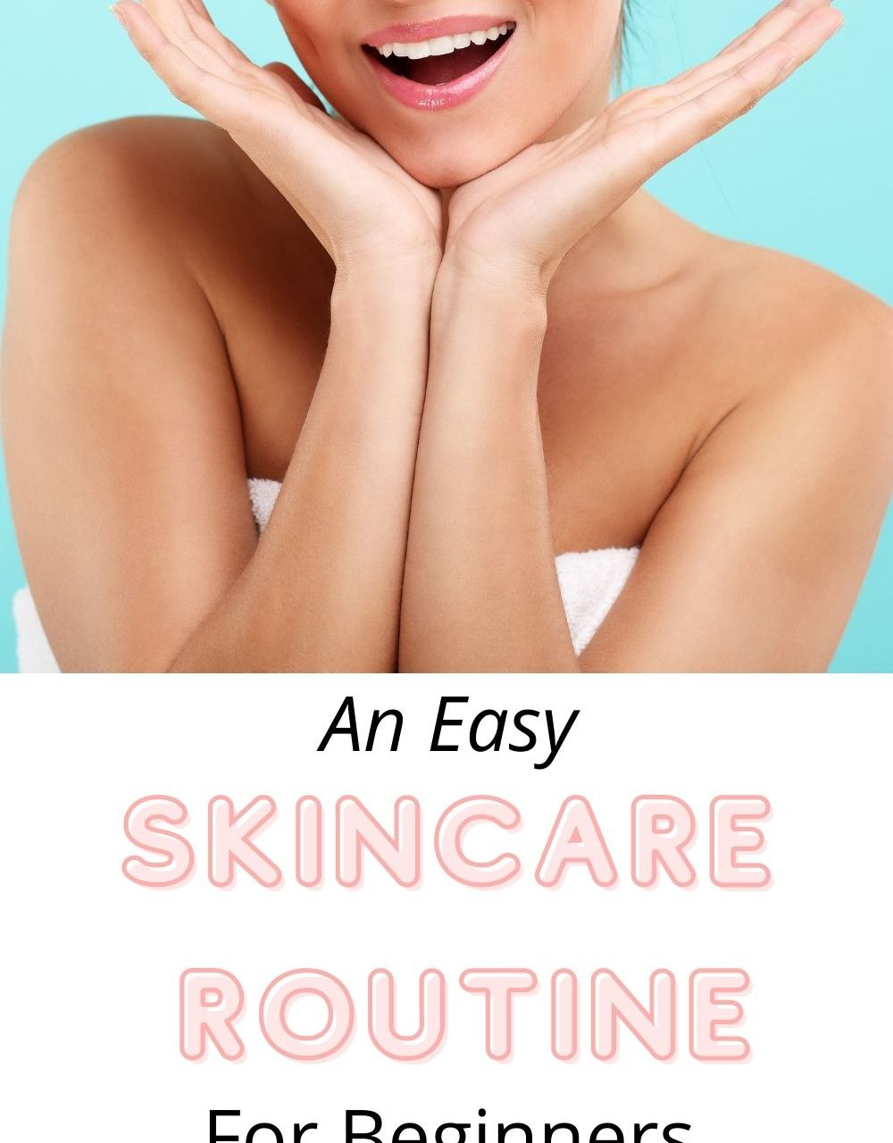 An Easy Skin Care Routine For Beginners