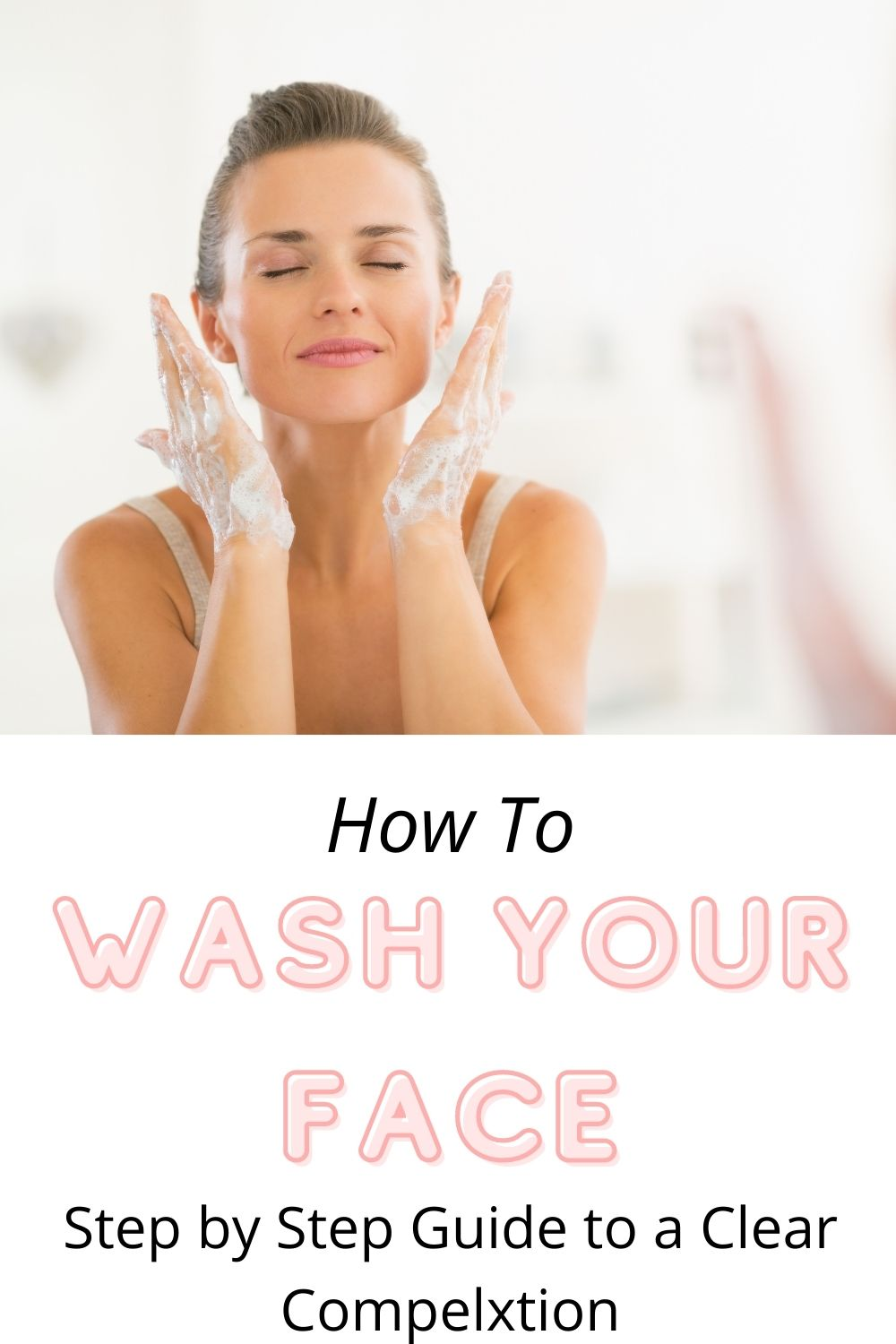 How To Wash Your Face _ Guide to a Clear Complexion